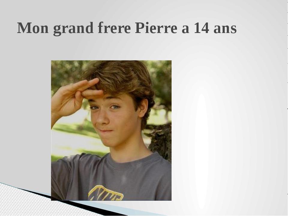 Mon grand frere Pierre a 14 ans