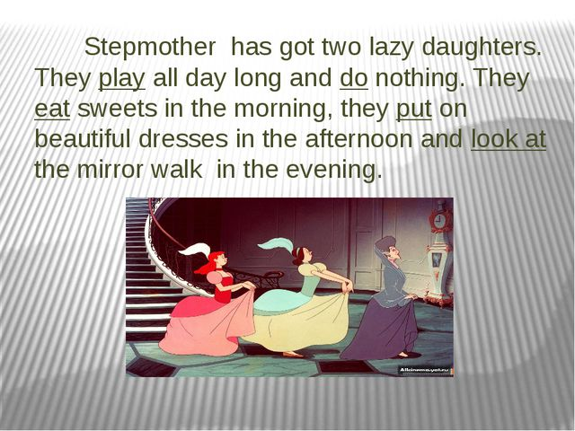Stepmother has got two lazy daughters. They play all day long and do nothing...