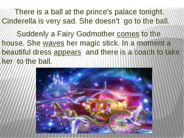 There is a ball at the prince's palace tonight. Cinderella is very sad. She...