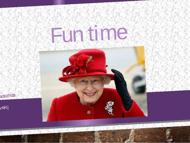Fun time Made by Nadezhda Bezrukova Vil. Efimovskij