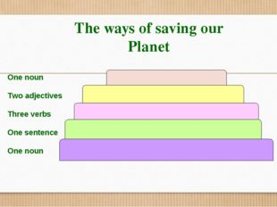 The ways of saving our Planet One noun Two adjectives Three verbs One sentenc