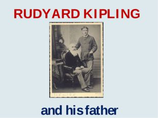RUDYARD KIPLING and his father