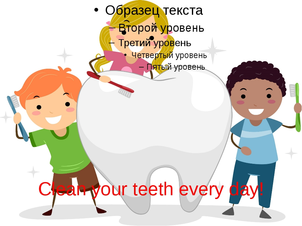 Clean your teeth every day!