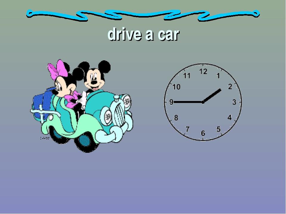 drive a car