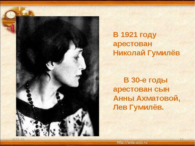 * * В 1921 году арестован Николай Гумилёв В 30-е годы арестован сын Анны Ахма...