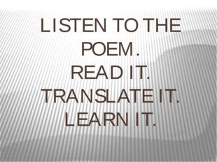LISTEN TO THE POEM. READ IT. TRANSLATE IT. LEARN IT.
