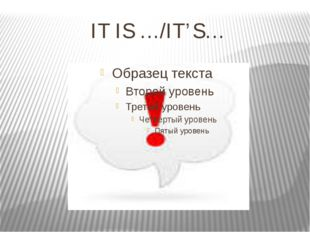 IT IS …/IT'S…