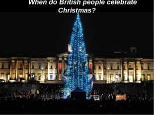 When do British people celebrate Christmas? When do British people celebrate
