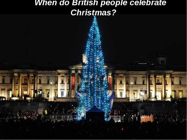 When do British people celebrate Christmas? When do British people celebrate...