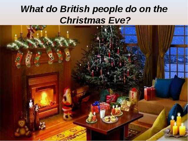 What do British people do on the Christmas Eve?