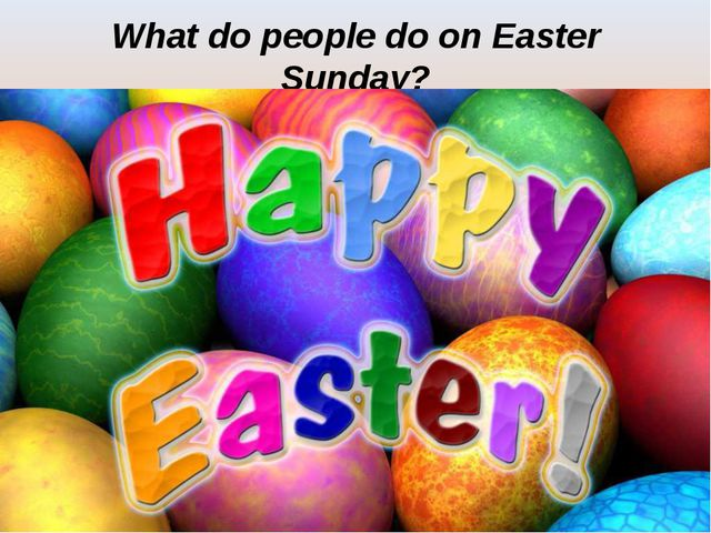 What do people do on Easter Sunday?