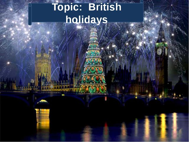 Topic: British holidays Topic: British holidays
