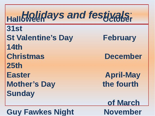Holidays and festivals: Halloween October 31st St Valentine's Day February 14...