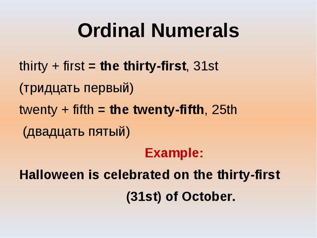 Ordinal Numerals thirty + first = the thirty-first, 31st (тридцать первый) tw...