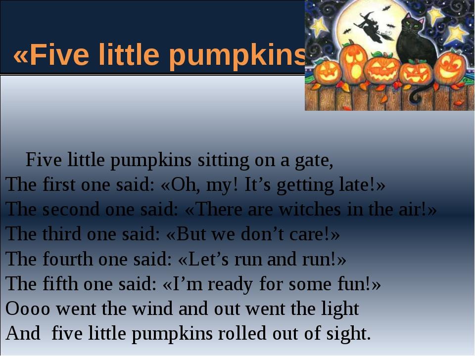 «Five little pumpkins» Five little pumpkinssitting on a gate, The firstone...