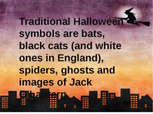 Traditional Halloween symbols are bats, black cats (and white ones in England