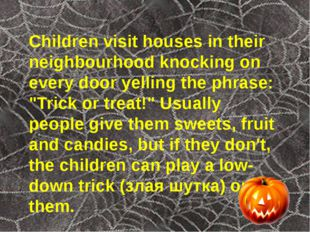 Children visit houses in their neighbourhood knocking on every door yelling t