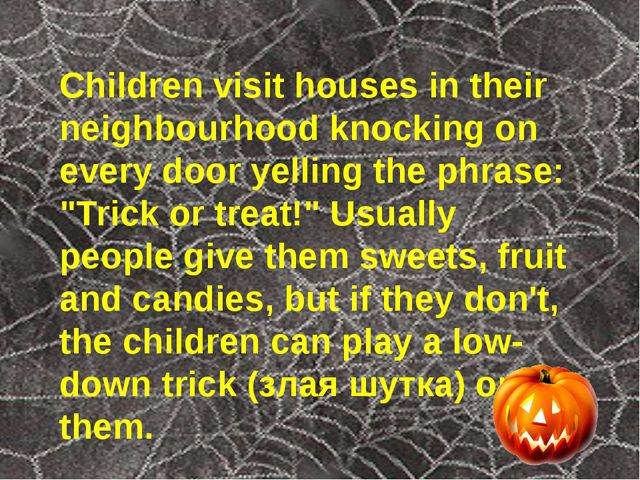 Children visit houses in their neighbourhood knocking on every door yelling t...
