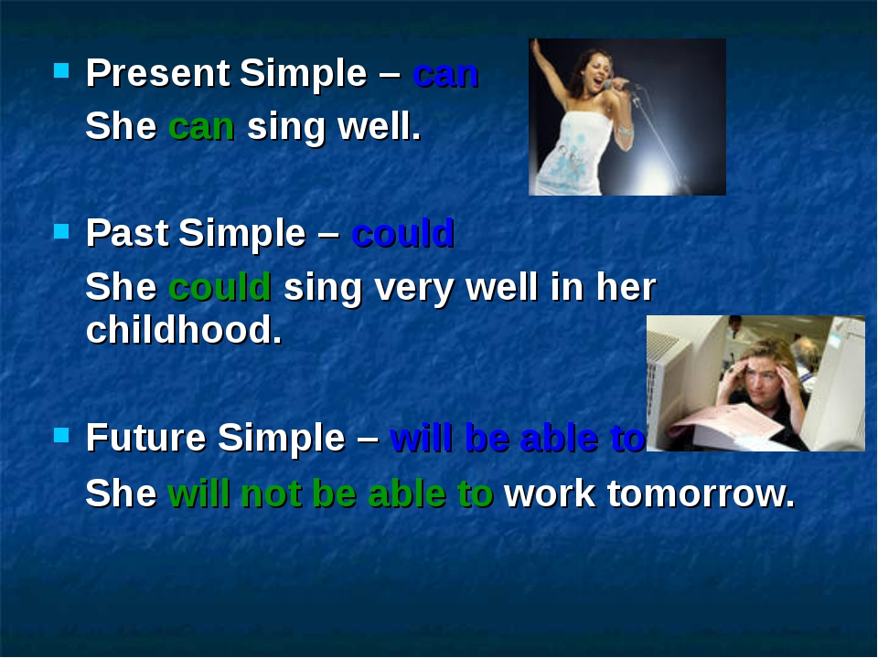 Present Simple – can She can sing well. Past Simple – could She could sing ve...