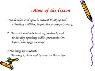 Aims of the lesson: To develop oral speech, critical thinking and attention a