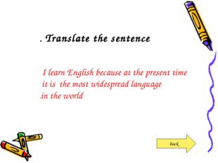 Translate the sentence. I learn English because at the present time it is th