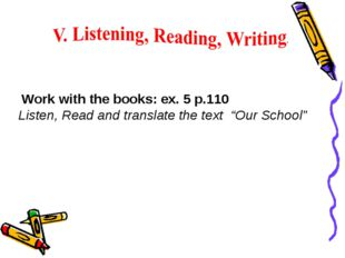 """Work with the books: ex. 5 p.110 Listen, Read and translate the text """"Our Sc"""