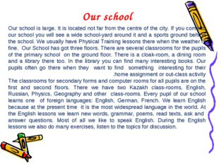 Our school is large. It is located not far from the centre of the city. If yo