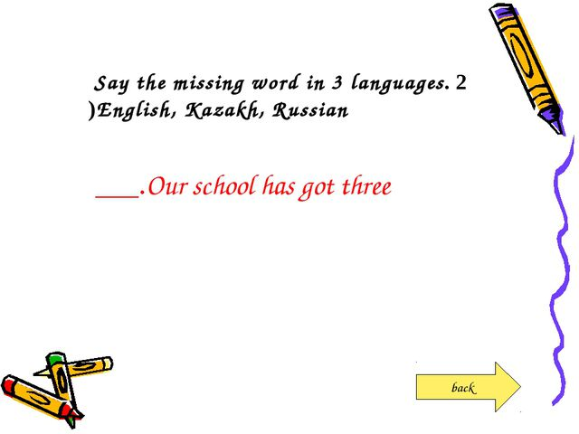 2. Say the missing word in 3 languages English, Kazakh, Russian) Our school h...