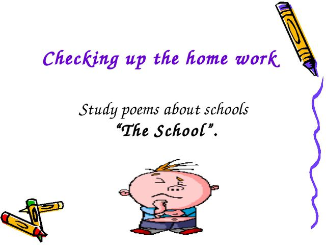 """Checking up the home work Study poems about schools """"The School""""."""