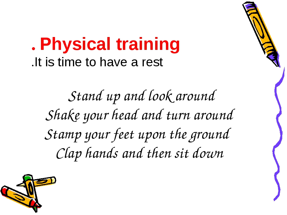 Physical training. It is time to have a rest. Stand up and look around Shake...