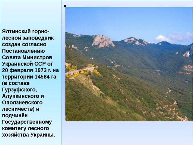 - . Ялтинский горно-лесной заповедник создан согласно Постановлению Совета Ми...