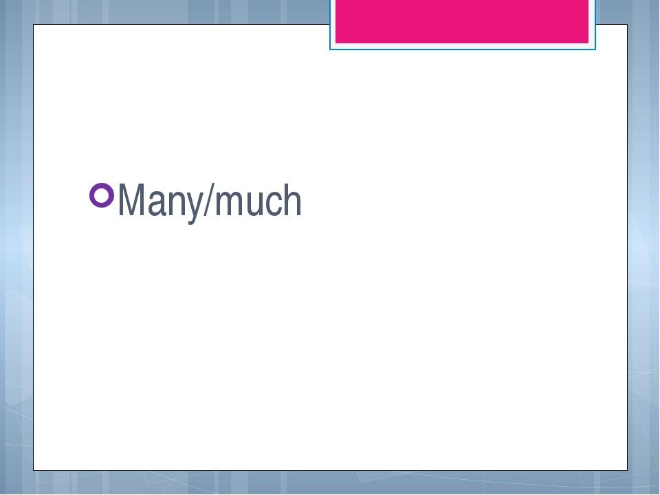 Many/much
