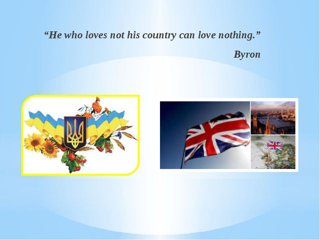 """""""He who loves not his country can love nothing."""" Byron"""