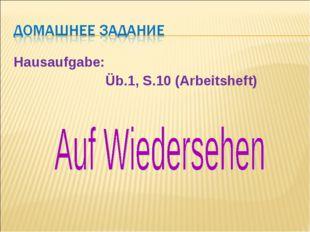 Hausaufgabe: Üb.1, S.10 (Arbeitsheft)