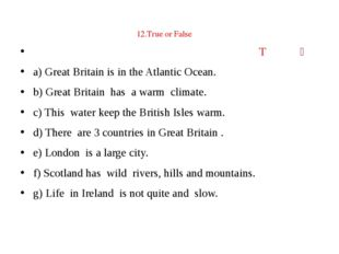 Т Ғ a) Great Britain is in the Atlantic Ocean. b) Great Britain has a warm c