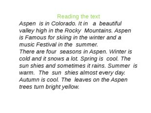 Reading the text Aspen is in Colorado. It in a beautiful valley high in the R