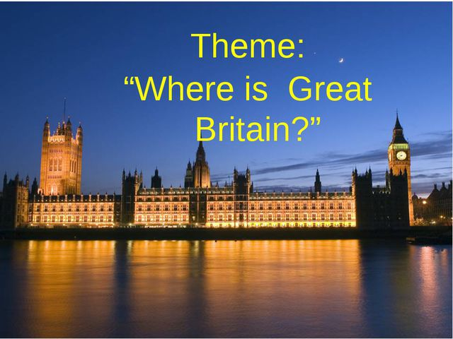"""Theme: """"Where is Great Britain?"""""""