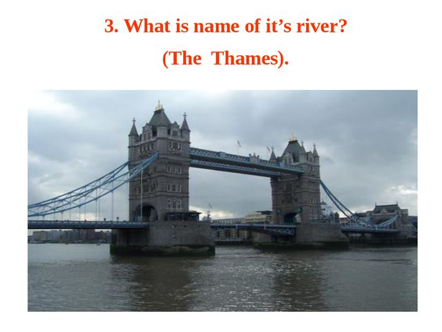 3. What is name of it's river? (The Thames).