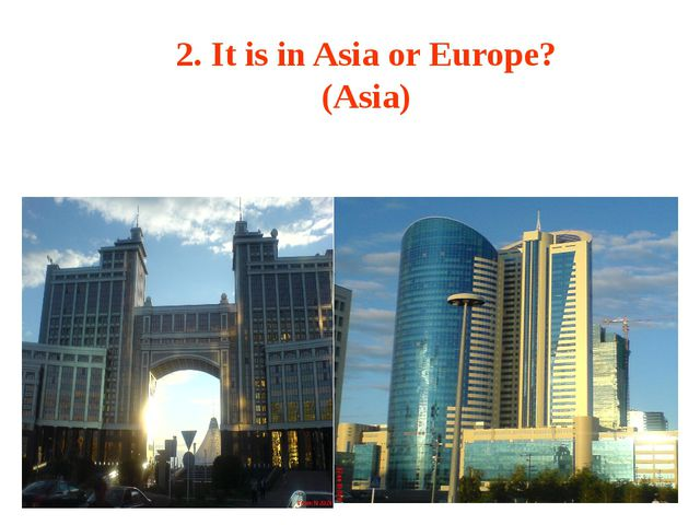 2. It is in Asia or Europe? (Asia)