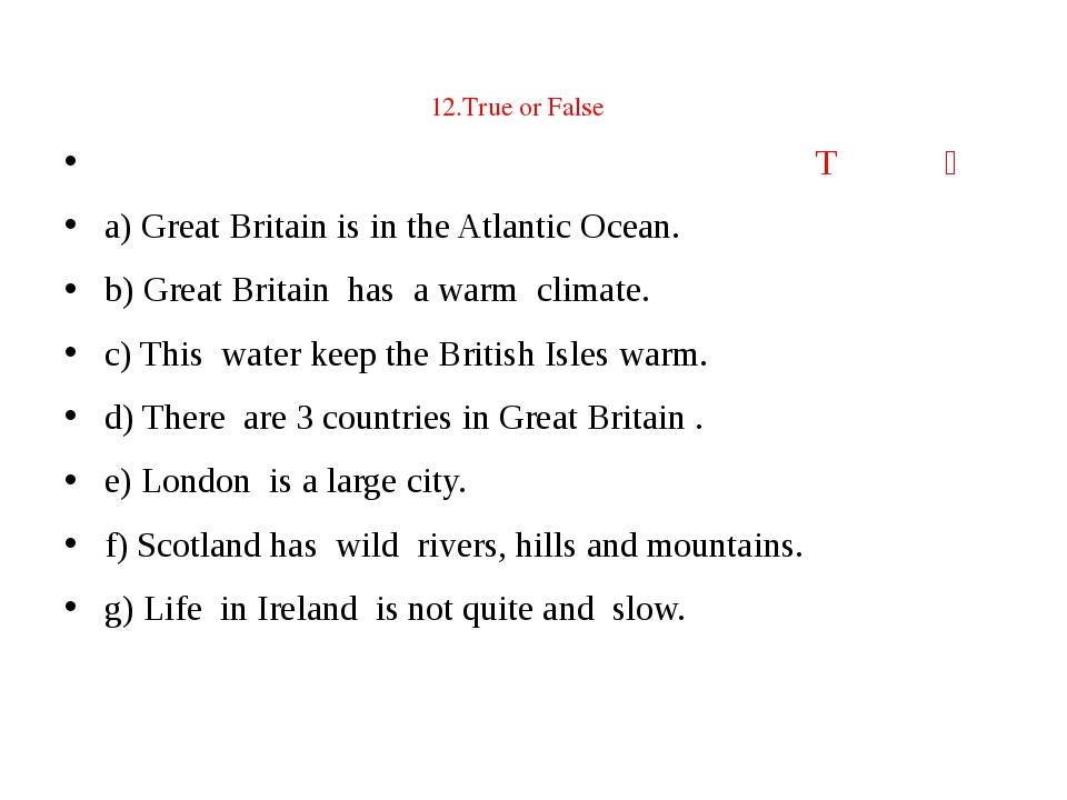 Т Ғ a) Great Britain is in the Atlantic Ocean. b) Great Britain has a warm c...