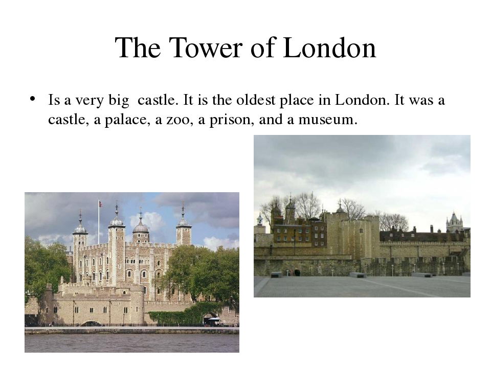 The Tower of London Is a very big castle. It is the oldest place in London. I...