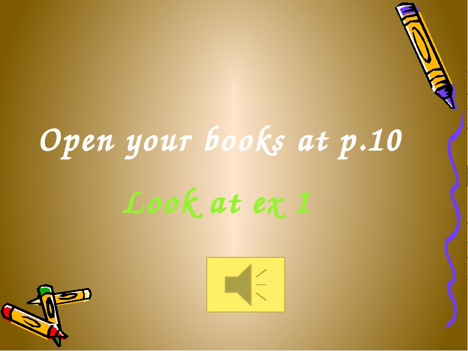 Open your books at p.10 Look at ex 1