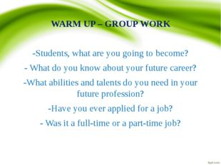 WARM UP – GROUP WORK   -Students, what are you going to become? - What do you