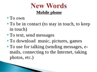 Mobile phone To own To be in contact (to stay in touch, to keep in touch) To