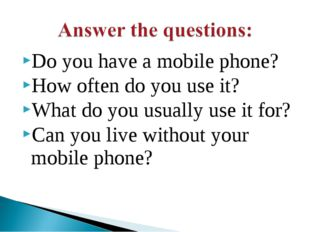 Do you have a mobile phone? How often do you use it? What do you usually use