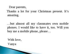 Dear parents, Thanks a lot for your Christmas present. It's amazing. …but al