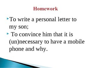 To write a personal letter to my son; To convince him that it is (un)necessar