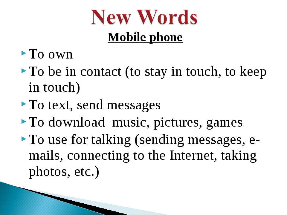 Mobile phone To own To be in contact (to stay in touch, to keep in touch) To...