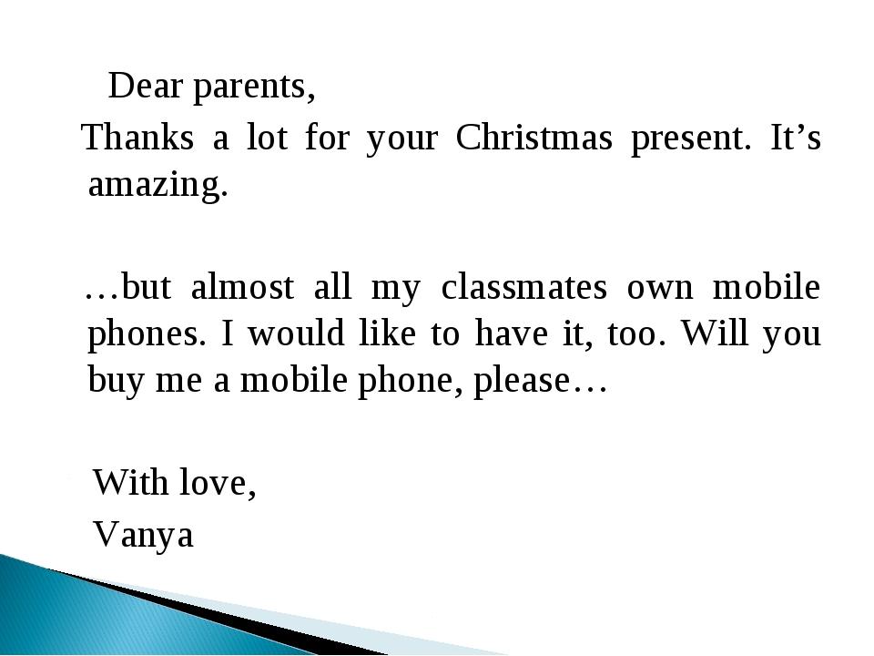 Dear parents, Thanks a lot for your Christmas present. It's amazing. …but al...