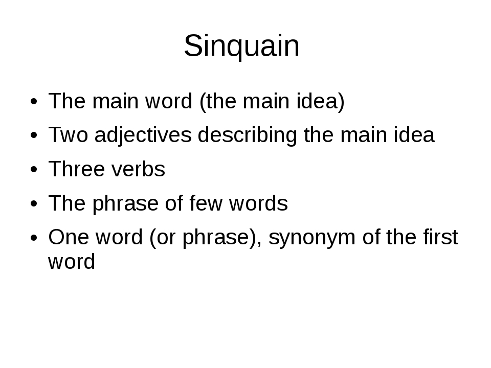 Sinquain The main word (the main idea) Two adjectives describing the main ide...